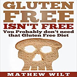 Gluten Free Isn't Free: You Probably Don't Need that Gluten Free Diet