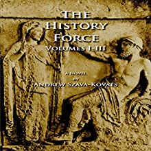 The History Force: Volumes I-III Audiobook by Andrew G. Szava-Kovats Narrated by Andrew Szava-Kovats