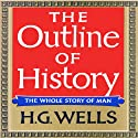 The Outline of History: Being a Plain History of Life and Mankind Audiobook by H. G. Wells Narrated by Bernard Mayes