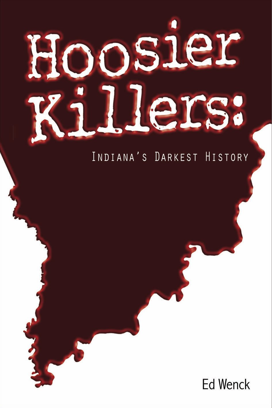 Hoosier Killers Indianas Darkest History Ed Wenck 9781935628354