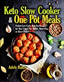 Keto Slow Cooker & One Pot Meals: Perfect Low-Carb, High-Fat Recipes for Your Crock Pot, Skillet, Sheet Pan, or Slow Cooker (keto slow cooker cookbook, keto slow cooker book, keto crockpot cookbook)
