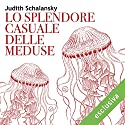 Lo splendore casuale delle meduse Audiobook by Judith Schalansky Narrated by Viola Graziosi