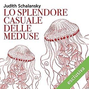 Lo splendore casuale delle meduse Audiobook
