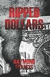 Ripped Dollars, Raymond Francis, 1453662464