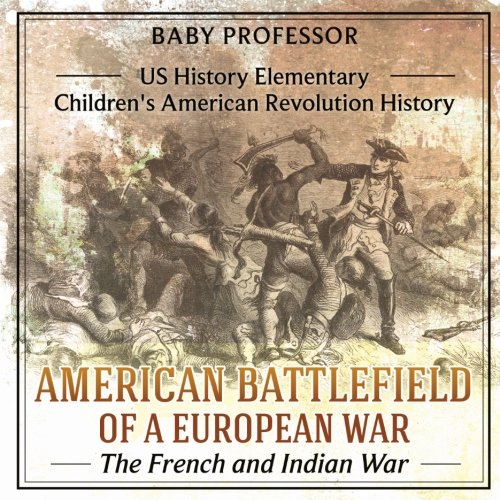 American Battlefield of a European War: The French and Indian War - US History Elementary | Children's American Revoluti