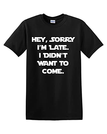 c5d884181 Amazon.com: Sorry I'm Late, I Didn't Want to Come Sarcastic Humor Funny  Men's Adult T-shirt: Clothing