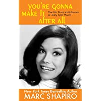 You're Gonna Make It After All: The Life, Times and Influence of Mary Tyler Moore