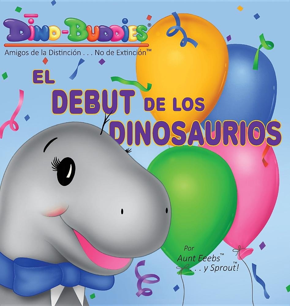 El Debut de los Dinosaurios (Spanish Edition): Aunt Eeebs, Sprout: 9781943836932: Amazon.com: Books