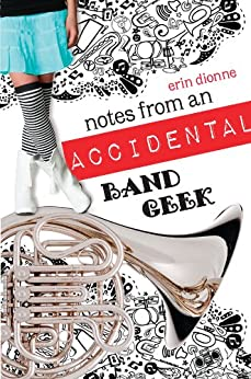 Notes From An Accidental Band Geek by [Dionne, Erin]