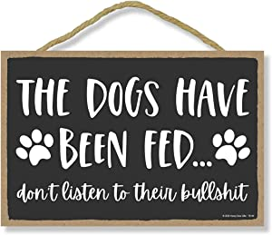 Honey Dew Gifts The Dogs Have Been Fed Funny Wooden Home Decor for Dog Pet Lovers, Decorative Wall Sign, 7 Inches by 10.5 Inches