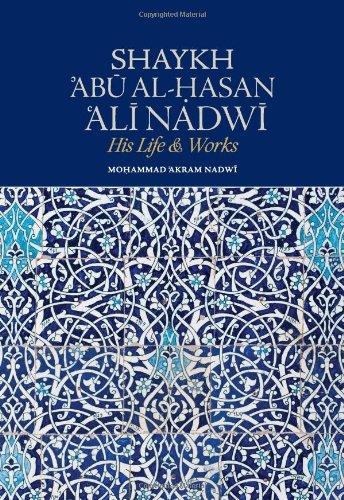 Download Shaykh Abu Al-Hasan Ali Nadwi: His Life & Works PDF