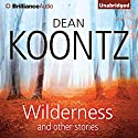 Wilderness and Other Stories Audiobook by Dean Koontz Narrated by Dick Hill, MacLeod Andrews, Will Damron, Tanya Eby