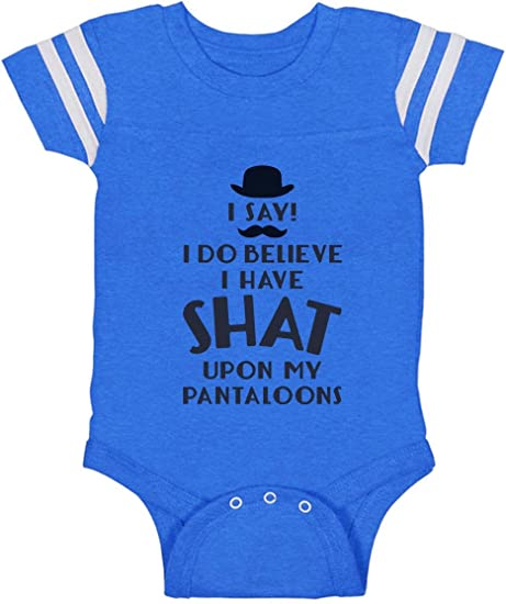 Tstars I Do Believe I Have Shat Upon My Pantaloons Funny Cute Baby Bodysuit
