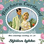 Stjålen lykke (Barbara Cartland - Den udødelige samling 40) | Barbara Cartland