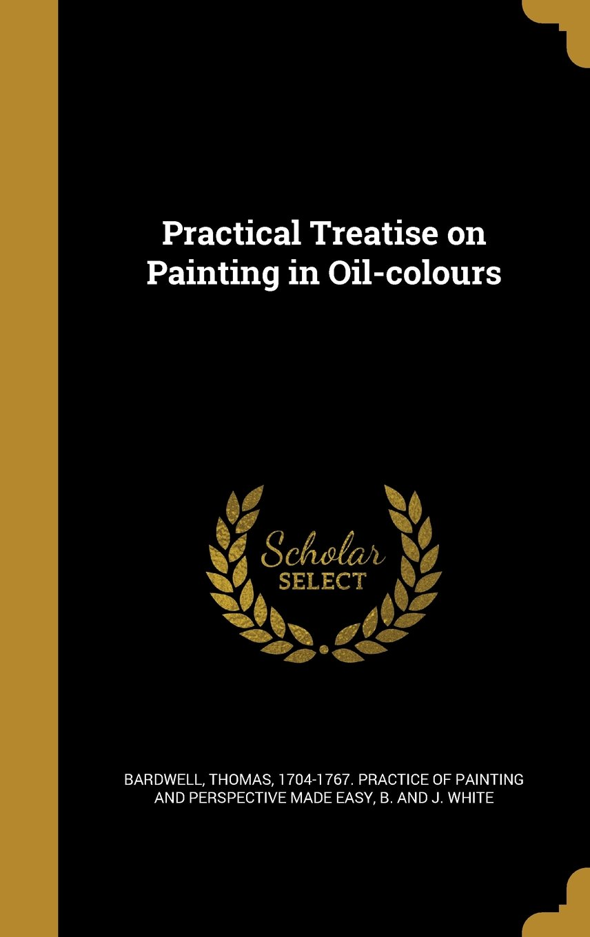 Read Online Practical Treatise on Painting in Oil-Colours pdf epub