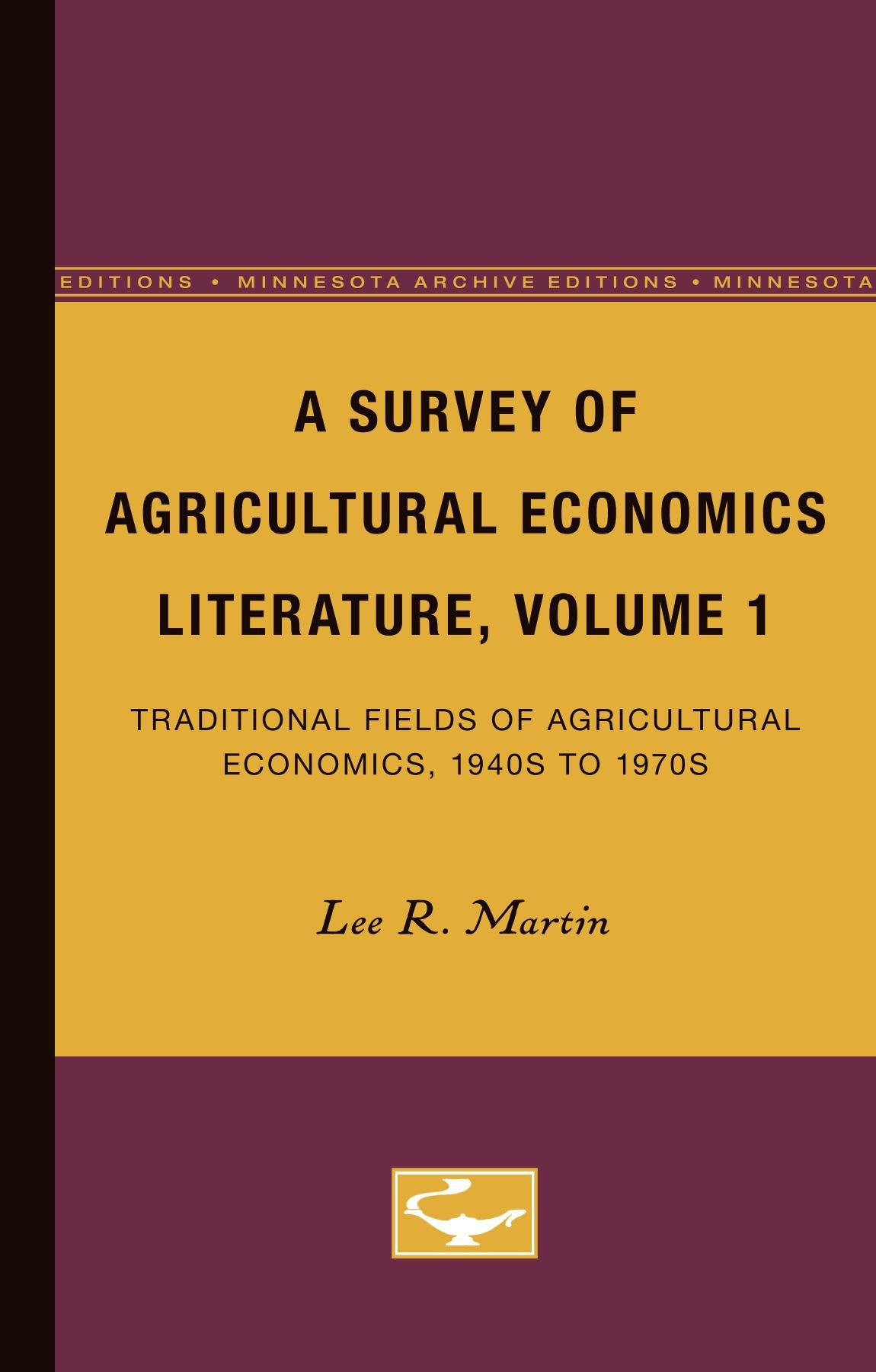 A Survey of Agricultural Economics Literature, Volume 1: Traditional Fields of Agricultural Economics, 1940s to 1970s