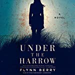 Under the Harrow: A Novel | Flynn Berry
