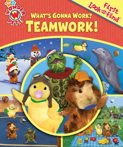 My First Look and Find: Wonder Pets, What s Gonna Work? Teamwork! (My First Look and Find)