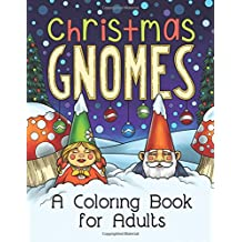 Christmas Gnomes: A Grown-Up Coloring Book (Coloring Joy) (Volume 3)