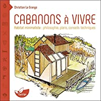 Cabanons à vivre - Habitat minimaliste : philosophie, plans, conseils techniques