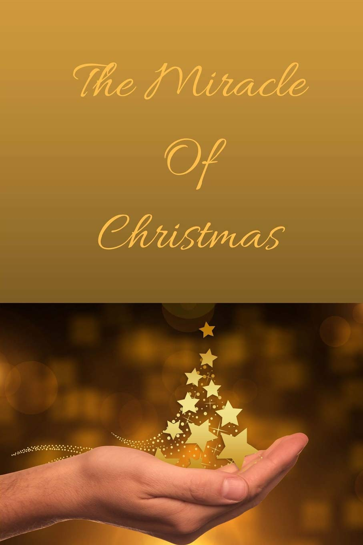 The Miracle Of Christmas.The Miracle Of Christmas Christmas Edition Journal