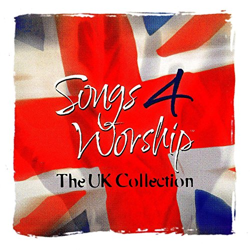 Songs 4 Worship: The UK Collection