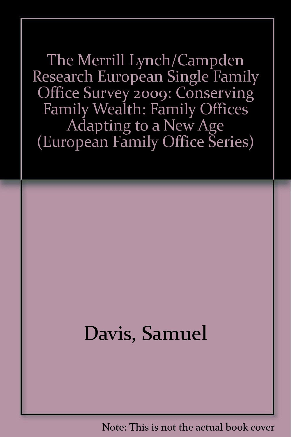 The Merrill Lynch/Campden Research European Single Family Office Survey 2009: Conserving Family Wealth: Family Offices Adapting to a New Age (European Family Office Series)