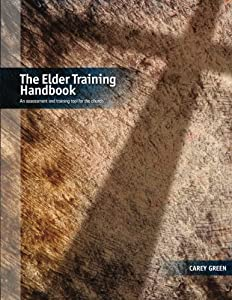 The Elder Training Handbook: an assessment and training tool for the church by Carey Green (2012-04-03)