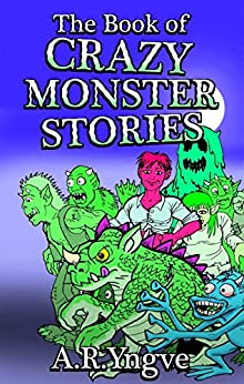 The Book of CRAZY MONSTER STORIES by [Yngve, A. R.]