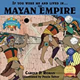 If You Were Me and Lived in....the Mayan Empire: An Introduction to Civilizations Throughout Time (Volume 4)