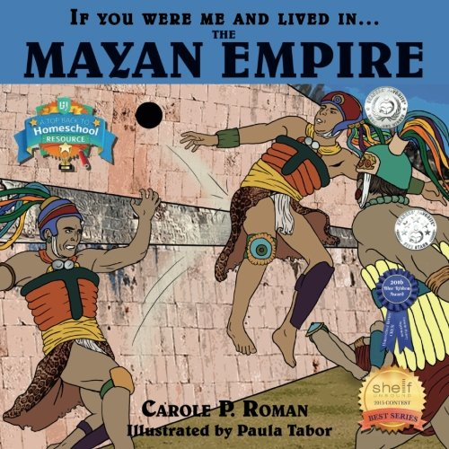 If You Were Me and Lived in.the Mayan Empire: An Introduction to Civilizations Throughout Time (Volume 4)