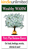WEALTHY WAHM: Party Plan Business Blaster (English Edition)
