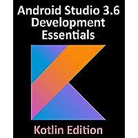 Android Studio 3.6 Development Essentials - Kotlin Edition: Developing Android 10 (Q) Apps Using Android Studio 3.6…