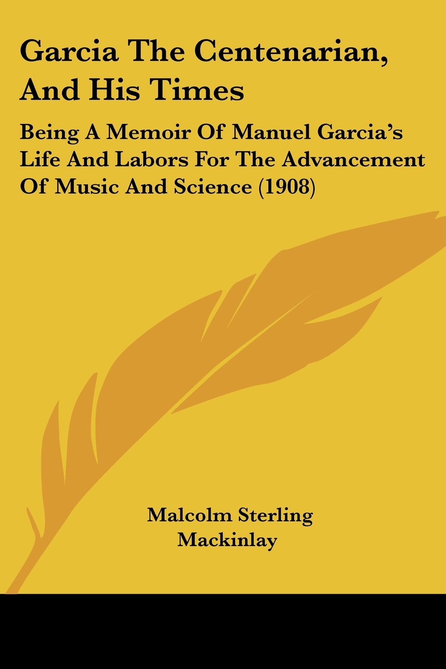 Download Garcia The Centenarian, And His Times: Being A Memoir Of Manuel Garcia's Life And Labors For The Advancement Of Music And Science (1908) pdf epub