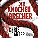 Der Knochenbrecher (Hunter und Garcia Thriller 3) Audiobook by Chris Carter Narrated by Uve Teschner