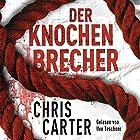 Der Knochenbrecher (Hunter und Garcia Thriller 3) Hörbuch von Chris Carter Gesprochen von: Uve Teschner