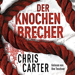 Chris Carter - Der Knochenbrecher (Hunter und Garcia Thriller 3)