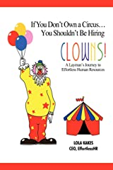If You Don't Own a Circus . . . You Shouldn't Be Hiring Clowns!: A Layman's Journey to Effortless Human Resources Paperback