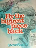 Fly the Biggest Piece Back, Steve Smith, 0878421084