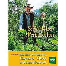 Sepp Holzers Permakultur: Praktische Anwendung in Garten, Obst- und Landwirtschaft