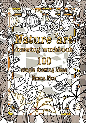 Nature Art Drawing Workbook 100 Simple Drawing Ideas Black And