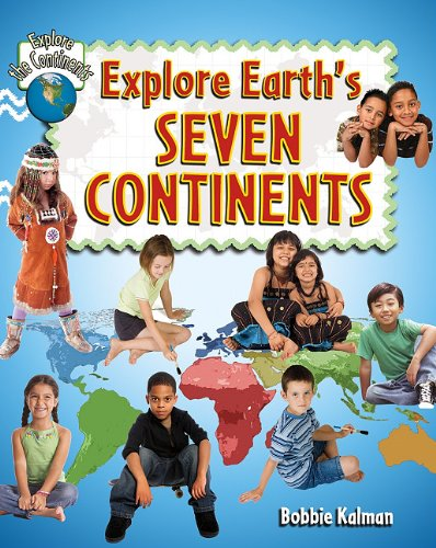 Explore Earth's Seven Continents (Explore the Continents)