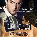 Curling Iron: A Bad Boyfriends Novella | Nya Rawlyns