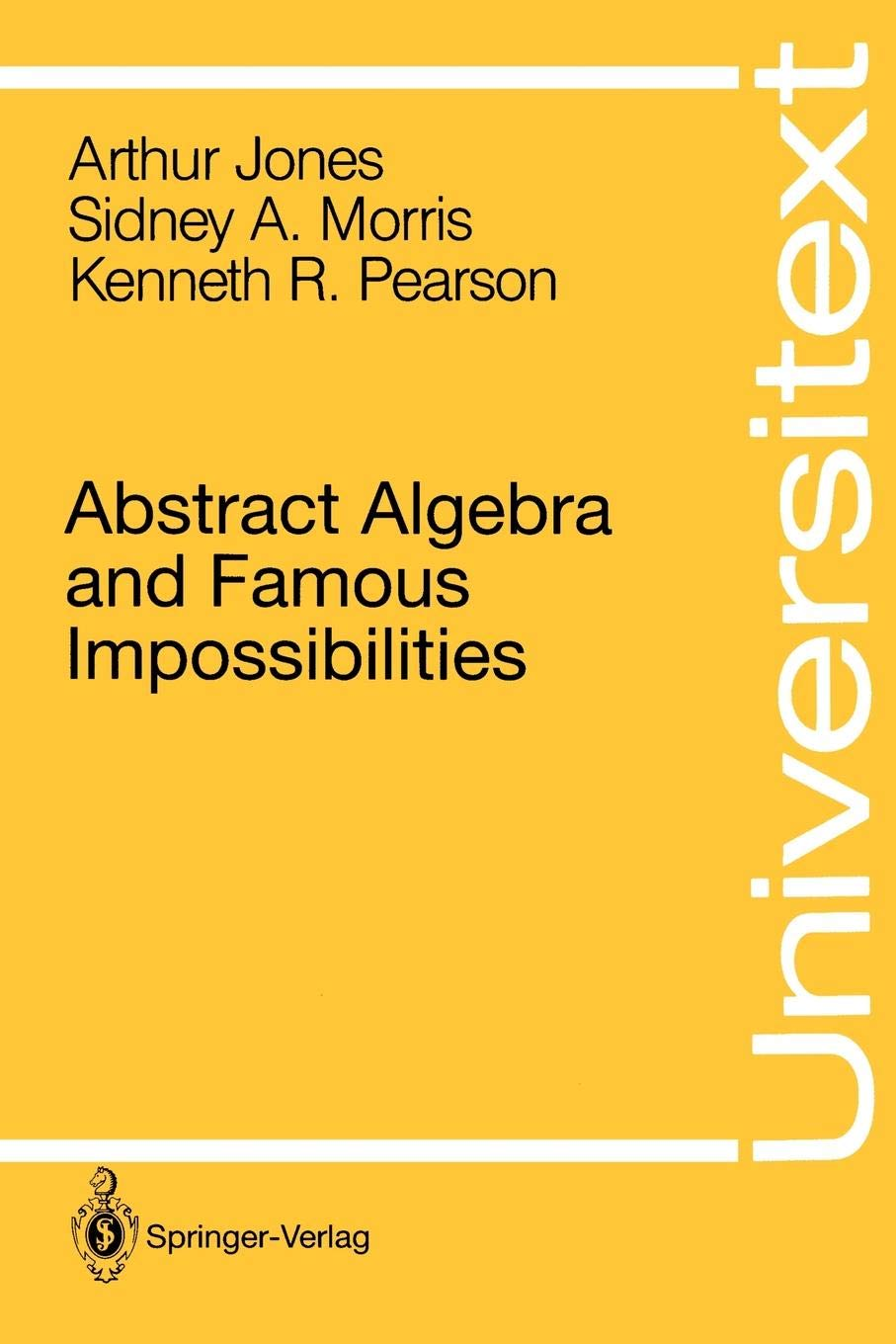 Abstract Algebra and Famous Impossibilities (Universitext