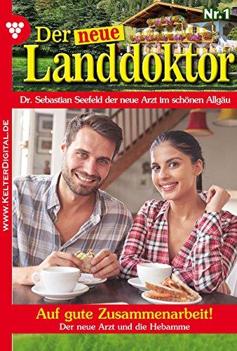Der neue Landdoktor 1 - Arztroman: Auf gute Zusammenarbeit! (German Edition)
