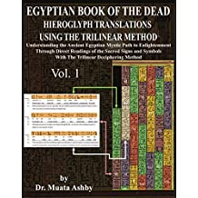 EGYPTIAN BOOK OF THE DEAD HIEROGLYPH TRANSLATIONS USING TRILINEAR METHOD V.1: Understanding the Mystic Path to Enlightenment Through Direct Readings of ... Signs and Symbols of Ancient Egyptian