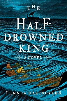 The Half-Drowned King: A Novel by [Hartsuyker, Linnea]