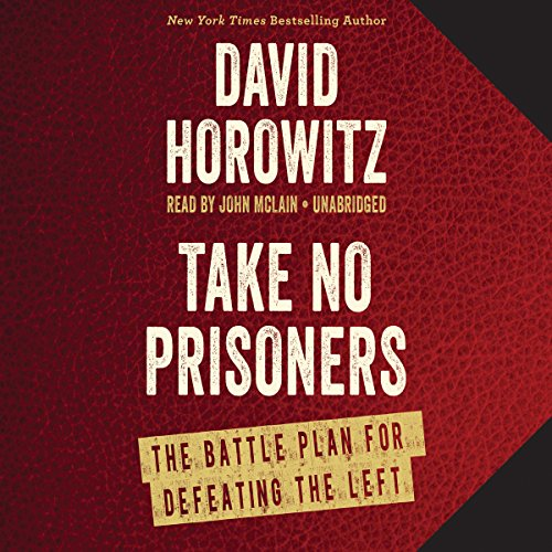 Take No Prisoners: The Battle Plan for Defeating the Left by Blackstone Audio, Inc.