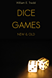 Dice Games New and Old (How to Play Dice Games: Over 50 Including Craps)