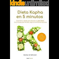 Dieta Kapha en 5 Minutos - Guía fácil y rápida para alcanzar tu peso ideal: Crea tu propio plan de dieta, según la alimentación Ayurveda (Dieta en 5 Minutos nº 3)